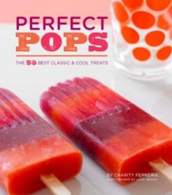 Perfect Pops : 50 Best Classic & Cool Treats by Charity Ferreira - Hardcover