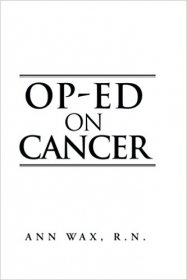 Op-Ed on Cancer by Ann Wax, R.N. - Paperback Nonfiction