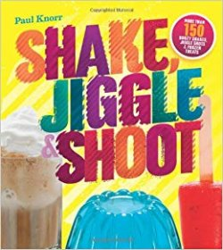 Shake, Jiggle, Shoot by Paul Knorr - 150+ Cocktail Recipes - Paperback Illustrated