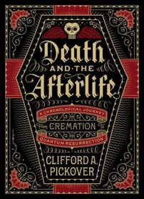 Death and the Afterlife : A Chronological Journey by Clifford A. Pickover - Hardcover