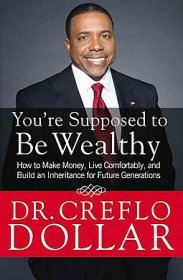 You're Supposed to Be Wealthy by Dr. Creflo Dollar - Paperback