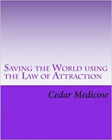 Saving the World Using the Law of Attraction by Cedar Medicine - Paperback