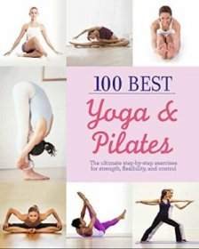 100 Best Yoga & Pilates - Paperback Manual of Asanas