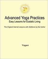 Advanced Yoga Practices - Easy Lessons for Ecstatic Living by Yogani - Paperback