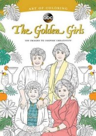Art of Coloring : Golden Girls : 100 Images to Inspire Creativity - Paperback