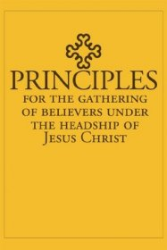 Principles for the Gathering of Believers Under the Headship of Jesus Christ - Paperback