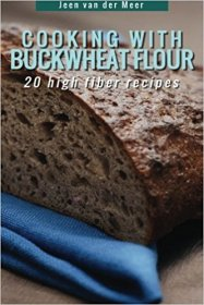 Cooking With Buckwheat Flour : 20 High Fiber Recipes by Jeen van der Meer - Paperback