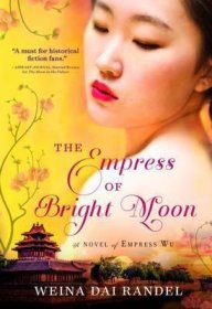 The Empress of Bright Moon : A Novel of Empress Wu by Weina Dai Randel - Paperback