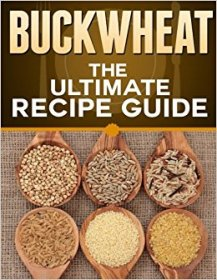 Buckwheat : The Ultimate Recipe Guide by Jonathan Doue, M.D. - Paperback Cookbook