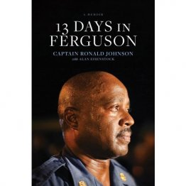 13 Days in Ferguson by Ron Johnson - Hardcover Nonfiction