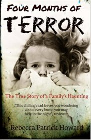Four Months of Terror : The True Story of a Family's Haunting by Rebecca Patrick-Howard - Paperback