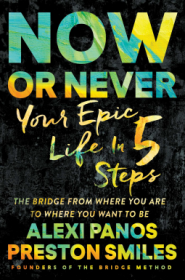 Now or Never : Your Epic Life in 5 Steps by Alexi Panos & Preston Smiles - Hardcover