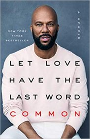 Let Love Have the Last Word : A Memoir in Hardcover by Rapper Common