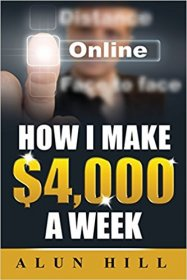 How I Make $4,000 A Week Online by Mr Alun Hill - Paperback