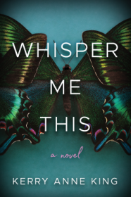 Whisper Me This : A Novel by Kerry Anne King - Hardcover