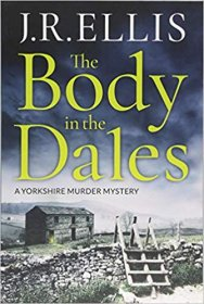 The Body in the Dales : A Yorkshire Murder Mystery by J.R. Ellis - Paperback