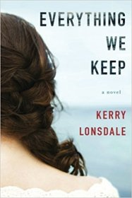 Everything We Keep : A Novel by Kerry Lonsdale - Paperback