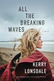 All the Breaking Waves : A Novel by Kerry Lonsdale - Paperback
