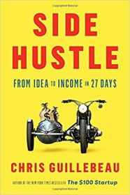 Side Hustle : From Idea to Income in 27 Days by Chris Guillebeau - Hardcover