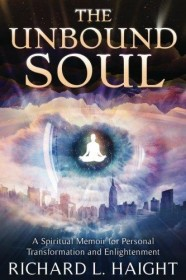 The Unbound Soul: A Spiritual Memoir for Personal Transformation and Enlightenment by Richard L. Haight - Paperback Nonfiction