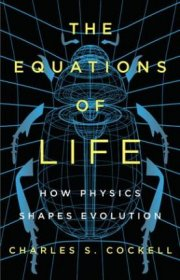 The Equations of Life : How Physics Shapes Evolution by Charles S. Cockell - Hardcover Nonfiction