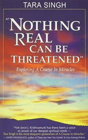 Nothing Real Can Be Threatened : Exploring a Course in Miracles by Tara Singh - Paperback USED