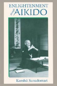 Enlightenment Through Aikido by Kanshu Sunadomari - Paperback Martial Arts