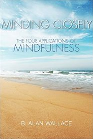 Minding Closely : The Four Applications of Mindfulness by B. Alan Wallace - Paperback