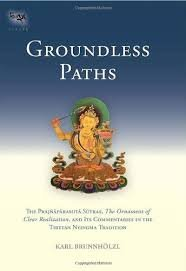 Groundless Paths : The Prajnaparamita Sutras by by Karl Brunnholzl - Hardcover