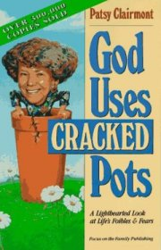 God Uses Cracked Pots : A Lighthearted Look at Life's Foibles & Fears by Patsy Clairmont - Paperback USED