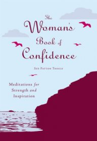 The Woman's Book of Confidence : Meditations for Strength and Inspiration by Sue Patton Thoele - Hardcover