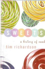 Sweets : A History of Candy by Tim Richardson - Hardcover