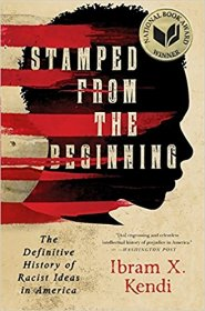 Stamped from the Beginning : The Definitive History of Racist Ideas in America by Ibram X. Kendi - National Book Award Winner Hardcover