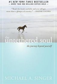 The Untethered Soul : The Journey Beyond Yourself by Michael A. Singer - Trade Paperback