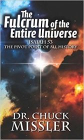 The Fulcrum of the Entire Universe : ISAIAH 53--THE PIVOT POINT OF ALL HISTORY by Chuck Missler - Paperback