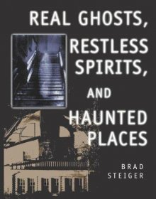 Real Ghosts, Restless Spirits, and Haunted Places by Brad Steiger - Paperback USED