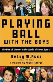 Playing Ball with the Boys : Rise of Women in Men's Sports by Betsy M. Ross - Paperback