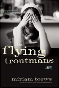 The Flying Troutmans : A Novel by Miriam Toews - Paperback Literature