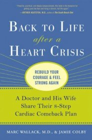 Back to Life After a Heart Crisis : Rebuild Your Courage & Feel Strong Again - Hardcover