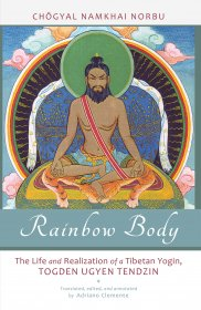 Rainbow Body : The Life and Realization of a Tibetan Yogin by Chogyal Namkhai Norbu - Paperback