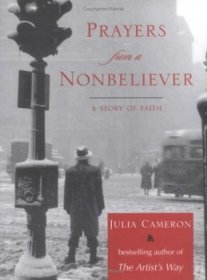 Prayers From a Non Believer : A Story of Faith by Julia Cameron - Hardcover Nonfiction