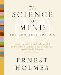 The Science of Mind : The Complete Edition by Ernest Holmes - Paperback
