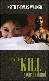 How to Kill Your Husband by Keith Thomas Walker - Paperback USED Suspense