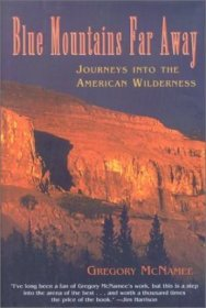 Blue Mountains Far Away : Journeys into the American Wilderness by Gergory McNamee - Hardcover