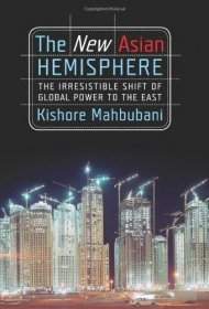 The New Asian Hemisphere : The Irresistible Shift of Global Power to the East by Kishore Mahbubani - Hardcover Nonfiction
