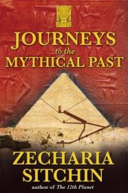 Journeys to the Mythical Past by Zecharia Sitchin - Hardcover