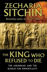 The King who Refused to Die by Zecharia Sitchin - Hardcover