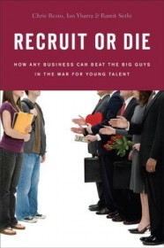 Recruit or Die: How Any Business Can Beat the Big Guys in the War for YoungTalent by Chris Resto, Ian Ybarra, and Ramit Sethi - Hardcover Business/HR