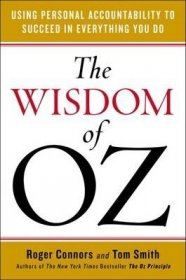 The Wisdom of Oz : Personal Accountability for Success by Roger Connors & Tom Smith - Hardcover