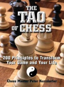 The Tao of Chess : 200 Principles to Transform Your Game and Your Life - Paperback